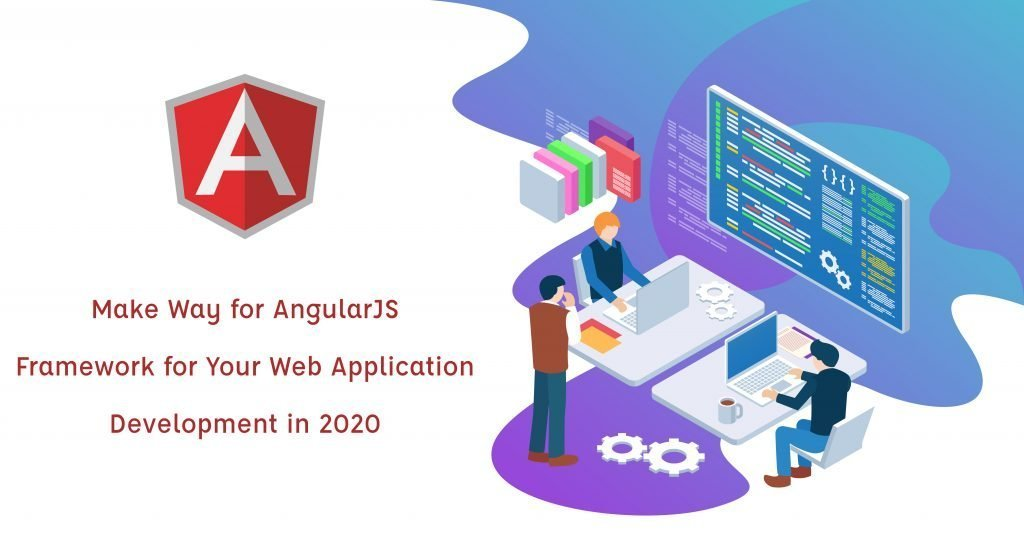 Make Way for AngularJS Framework for Your Web Application Development in 2020.